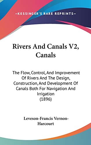 9781437260274: Rivers and Canals V2, Canals: The Flow, Control, and Improvement of Rivers and the Design, Construction, and Development of Canals Both for Navigati