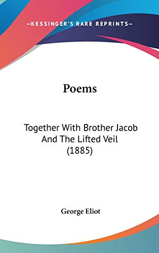Poems: Together With Brother Jacob And The Lifted Veil (1885) (1437263054) by Eliot, George