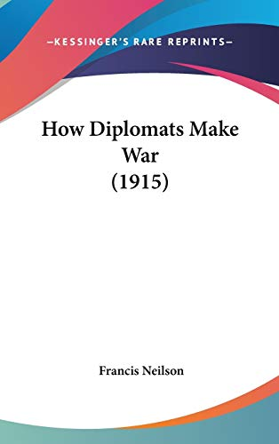 9781437263534: How Diplomats Make War (1915)