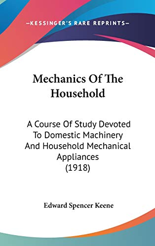 9781437264012: Mechanics Of The Household: A Course Of Study Devoted To Domestic Machinery And Household Mechanical Appliances (1918)