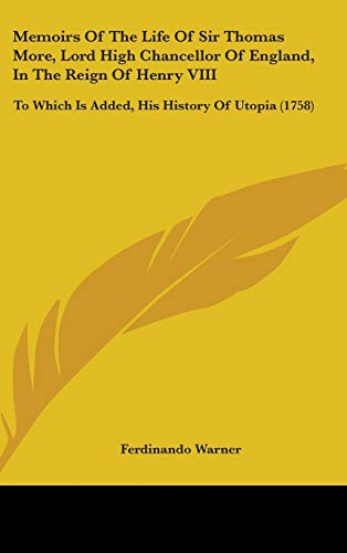 9781437264364: Memoirs Of The Life Of Sir Thomas More, Lord High Chancellor Of England, In The Reign Of Henry VIII: To Which Is Added, His History Of Utopia (1758)