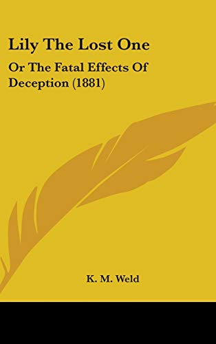 9781437264715: Lily The Lost One: Or The Fatal Effects Of Deception (1881)