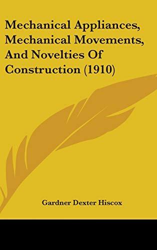 9781437264722: Mechanical Appliances, Mechanical Movements, And Novelties Of Construction (1910)
