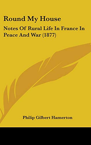 9781437267983: Round My House: Notes Of Rural Life In France In Peace And War (1877)