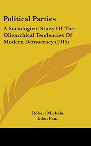 9781437268317: Political Parties: A Sociological Study Of The Oligarchical Tendencies Of Modern Democracy (1915)