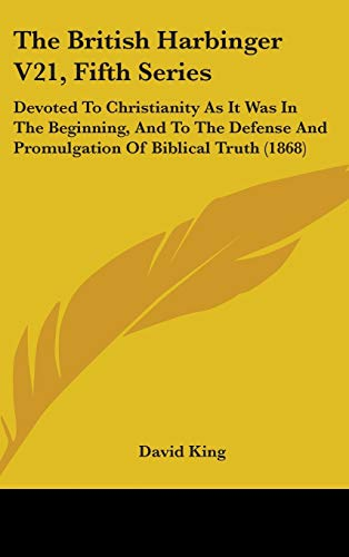 9781437269079: The British Harbinger V21, Fifth Series: Devoted To Christianity As It Was In The Beginning, And To The Defense And Promulgation Of Biblical Truth (1868)