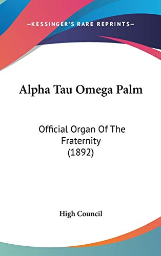 9781437269369: Alpha Tau Omega Palm: Official Organ Of The Fraternity (1892)