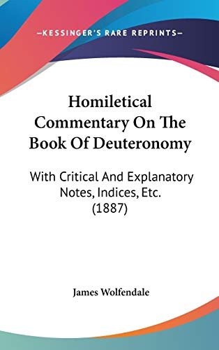 9781437269390: Homiletical Commentary On The Book Of Deuteronomy: With Critical And Explanatory Notes, Indices, Etc. (1887)