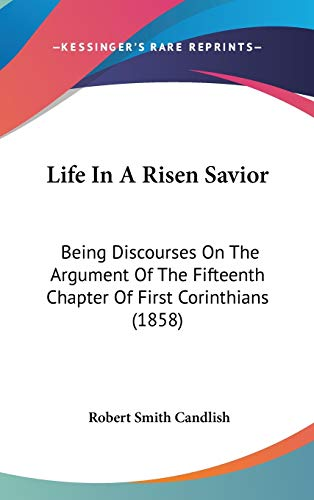 9781437271386: Life In A Risen Savior: Being Discourses On The Argument Of The Fifteenth Chapter Of First Corinthians (1858)