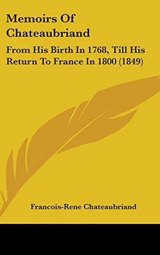 9781437272918: Memoirs of Chateaubriand: From His Birth in 1768, Till His Return to France in 1800 (1849)