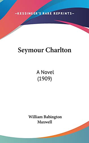 9781437275988: Seymour Charlton: A Novel (1909)