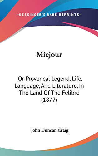 9781437276190: Miejour: Or Provencal Legend, Life, Language, And Literature, In The Land Of The Felibre (1877)
