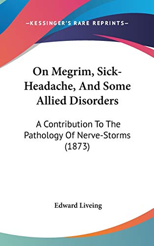 On Megrim, Sick-Headache, and Some Allied Disorders: Liveing, Edward