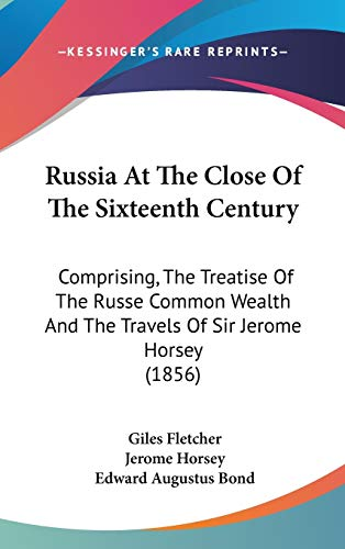 9781437277821: Russia At The Close Of The Sixteenth Century: Comprising, The Treatise Of The Russe Common Wealth And The Travels Of Sir Jerome Horsey (1856)