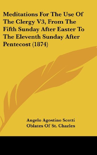 9781437279580: Meditations For The Use Of The Clergy V3, From The Fifth Sunday After Easter To The Eleventh Sunday After Pentecost (1874)