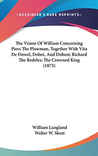 The Vision Of William Concerning Piers The Plowman, Together With Vita De Dowel, Dobet, And Dobest; Richard The Redeles; The Crowned King (1873) (1437281141) by Langland, William