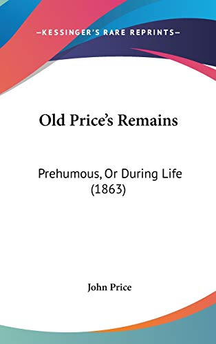 Old Price's Remains: Prehumous, Or During Life (1863) (1437281338) by Price, John