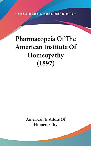 9781437281415: Pharmacopeia Of The American Institute Of Homeopathy (1897)
