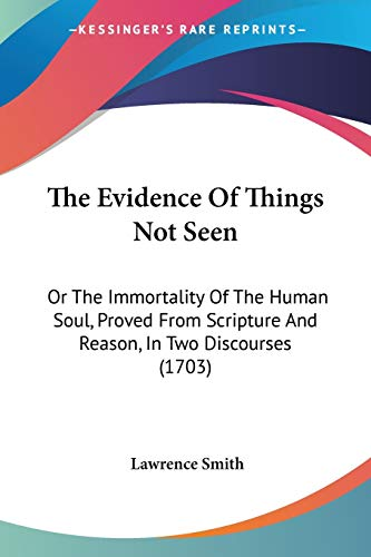 9781437292589: The Evidence Of Things Not Seen: Or The Immortality Of The Human Soul, Proved From Scripture And Reason, In Two Discourses (1703)