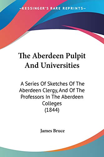 9781437299335: The Aberdeen Pulpit And Universities: A Series Of Sketches Of The Aberdeen Clergy, And Of The Professors In The Aberdeen Colleges (1844)