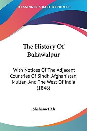 The History of Bahawalpur: With Notices of: Shahamet Ali