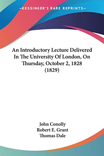 An Introductory Lecture Delivered In The University Of London, On Thursday, October 2, 1828 (1829) (1437316166) by John Conolly; Robert E. Grant; Thomas Dale