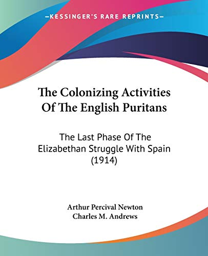 9781437321081: The Colonizing Activities Of The English Puritans: The Last Phase Of The Elizabethan Struggle With Spain (1914)