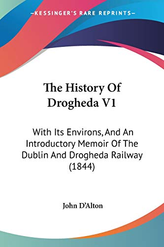 9781437327670: The History Of Drogheda V1: With Its Environs, And An Introductory Memoir Of The Dublin And Drogheda Railway (1844)