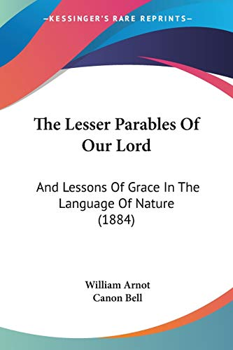 9781437330588: The Lesser Parables of Our Lord: And Lessons of Grace in the Language of Nature (1884)