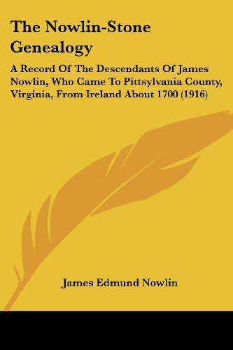 9781437336245: The Nowlin-Stone Genealogy: A Record Of The Descendants Of James Nowlin, Who Came To Pittsylvania County, Virginia, From Ireland About 1700 (1916)