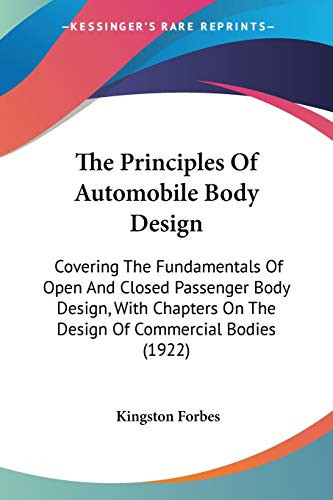 9781437338041: The Principles Of Automobile Body Design: Covering The Fundamentals Of Open And Closed Passenger Body Design, With Chapters On The Design Of Commercial Bodies (1922)