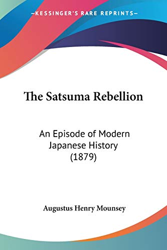 9781437338997: The Satsuma Rebellion: An Episode of Modern Japanese History (1879)