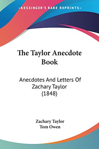 The Taylor Anecdote Book: Anecdotes And Letters Of Zachary Taylor (1848) (1437340431) by Taylor, Zachary