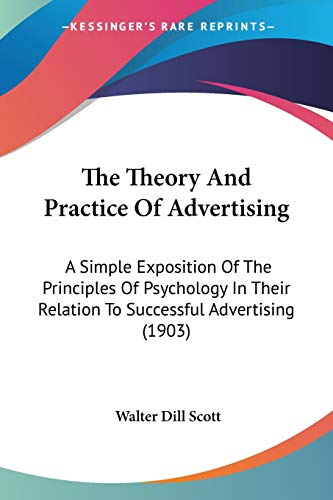 9781437340709: The Theory and Practice of Advertising: A Simple Exposition of the Principles of Psychology in Their Relation to Successful Advertising (1903)