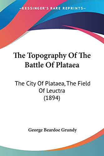 9781437341614: The Topography Of The Battle Of Plataea: The City Of Plataea, The Field Of Leuctra (1894)