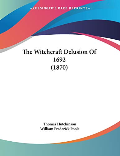 The Witchcraft Delusion Of 1692 (1870) (1437347258) by Hutchinson, Thomas