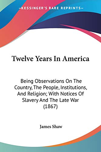 9781437357974: Twelve Years In America: Being Observations On The Country, The People, Institutions, And Religion; With Notices Of Slavery And The Late War (1867)