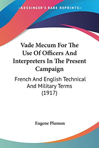 9781437360332: Vade Mecum For The Use Of Officers And Interpreters In The Present Campaign: French And English Technical And Military Terms (1917)
