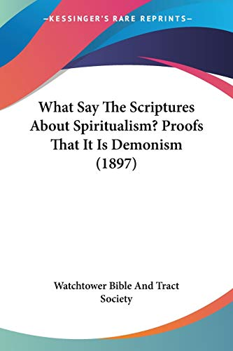 9781437364057: What Say The Scriptures About Spiritualism? Proofs That It Is Demonism (1897)