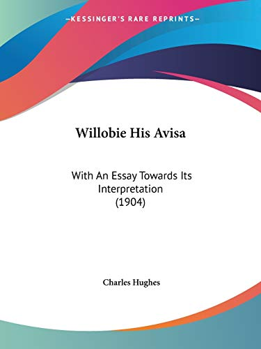 Willobie His Avisa: With An Essay Towards Its Interpretation (1904) (1437365256) by Hughes, Charles