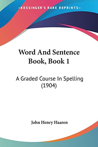 9781437366556: Word And Sentence Book, Book 1: A Graded Course In Spelling (1904)