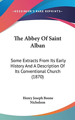 9781437367959: The Abbey Of Saint Alban: Some Extracts From Its Early History And A Description Of Its Conventional Church (1870)