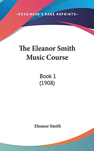 9781437368444: The Eleanor Smith Music Course: Book 1 (1908)