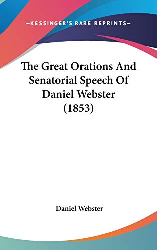 9781437368840: The Great Orations And Senatorial Speech Of Daniel Webster (1853)