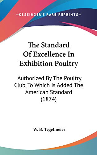 9781437369809: The Standard Of Excellence In Exhibition Poultry: Authorized By The Poultry Club, To Which Is Added The American Standard (1874)