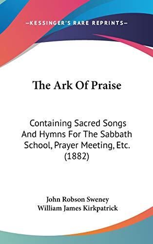 9781437370775: The Ark Of Praise: Containing Sacred Songs And Hymns For The Sabbath School, Prayer Meeting, Etc. (1882)