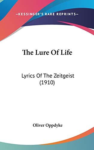 9781437371581: The Lure Of Life: Lyrics Of The Zeitgeist (1910)