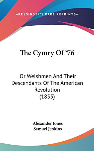 The Cymry Of '76: Or Welshmen And Their Descendants Of The American Revolution (1855) (143737221X) by Alexander Jones