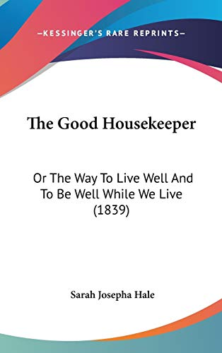 9781437372892: The Good Housekeeper: Or The Way To Live Well And To Be Well While We Live (1839)