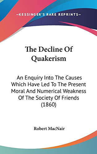 9781437376326: The Decline Of Quakerism: An Enquiry Into The Causes Which Have Led To The Present Moral And Numerical Weakness Of The Society Of Friends (1860)